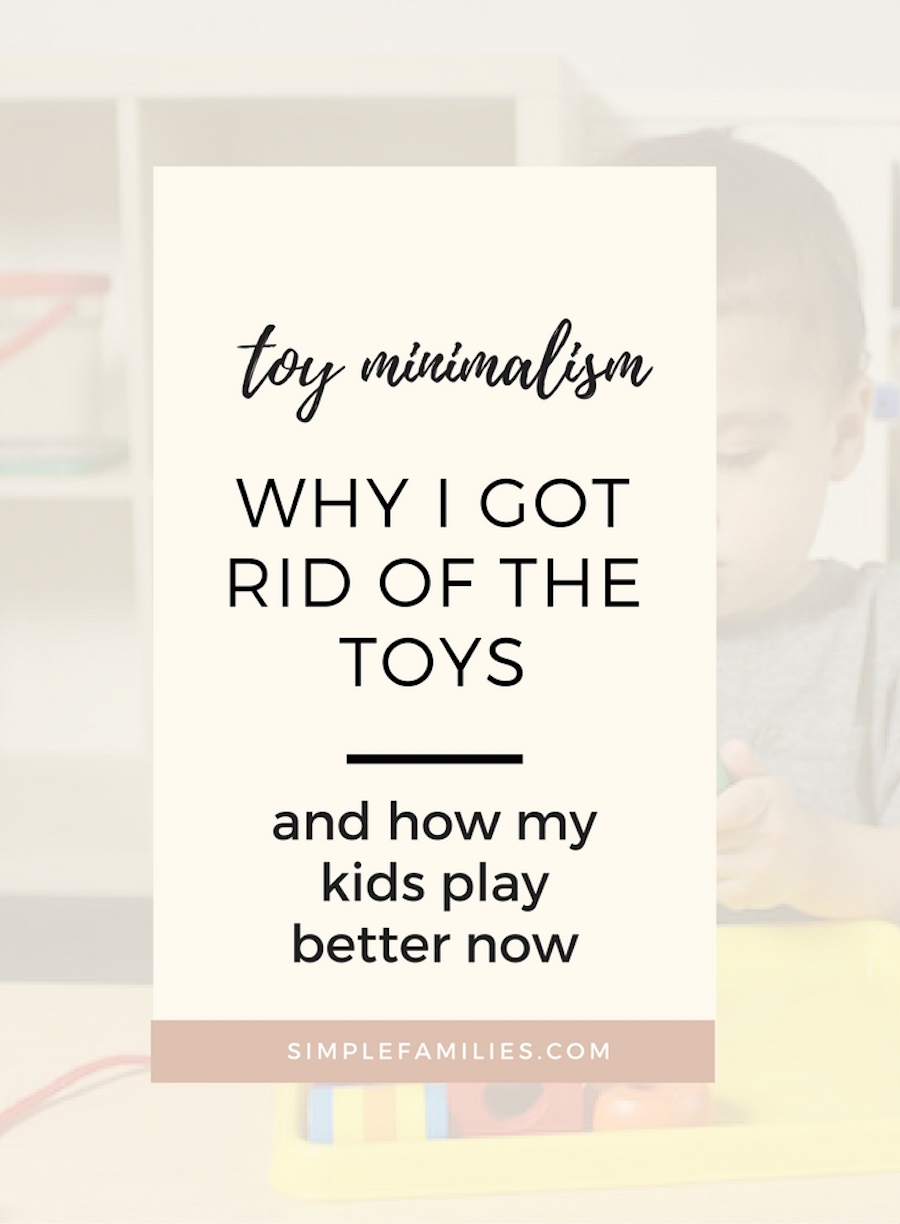 Why I got rid of the toys and never looked back.