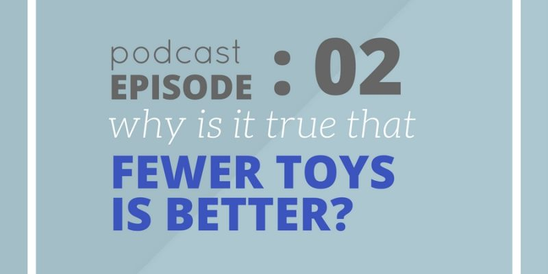 Why are fewer toys better? Toy Minimalism