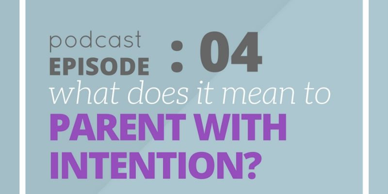 What does it mean to parent with intention?