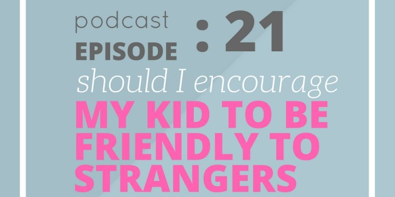 Should I encourage my kid to be friendly to strangers?