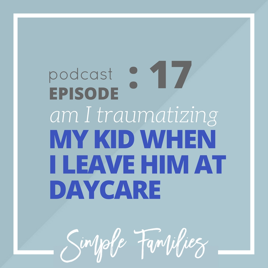 am I traumatizing my kid when I leave him at daycare?