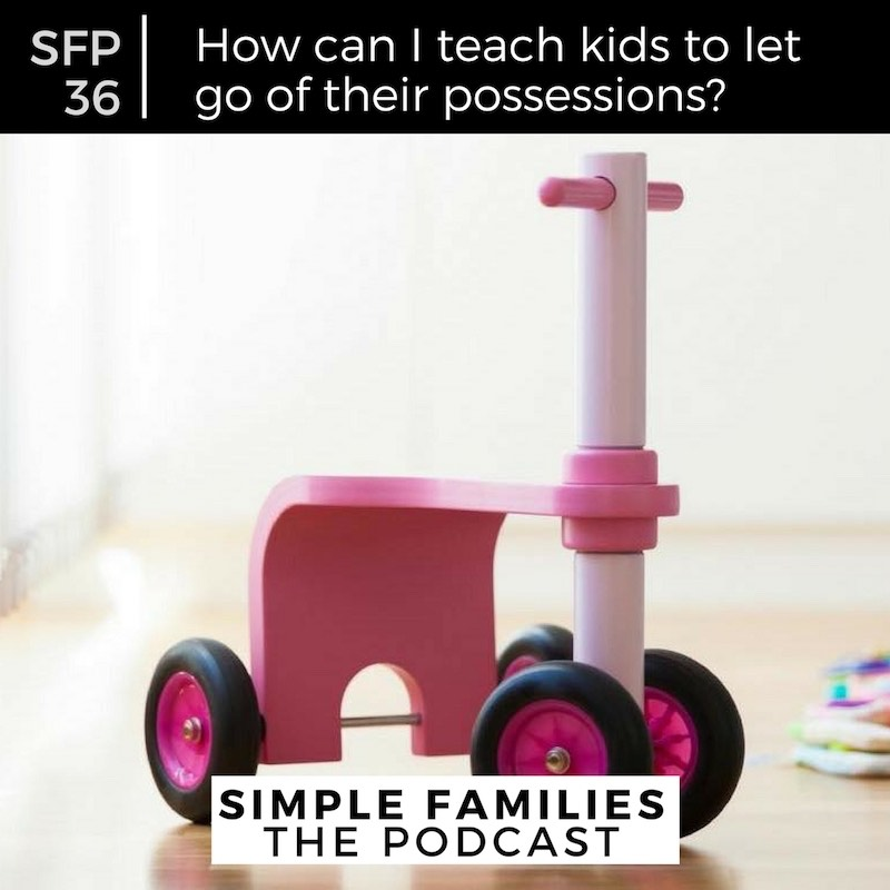 SFP 36: How can I teach kids to let go of their possessions?