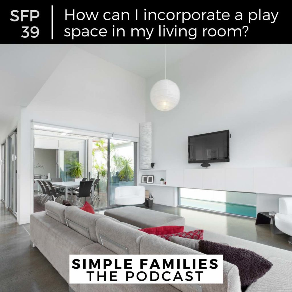 SFP 39: How can I incorporate a simple play space in my living room ...
